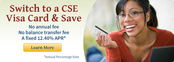 Switch to a CSE Visa Card & Save. No annual fee. No balance transfer fee. A fixed 12.40% APR*